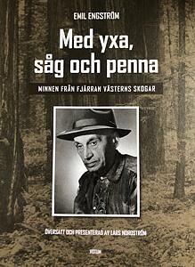 Emil Engström, Med yxa, såg och penna.